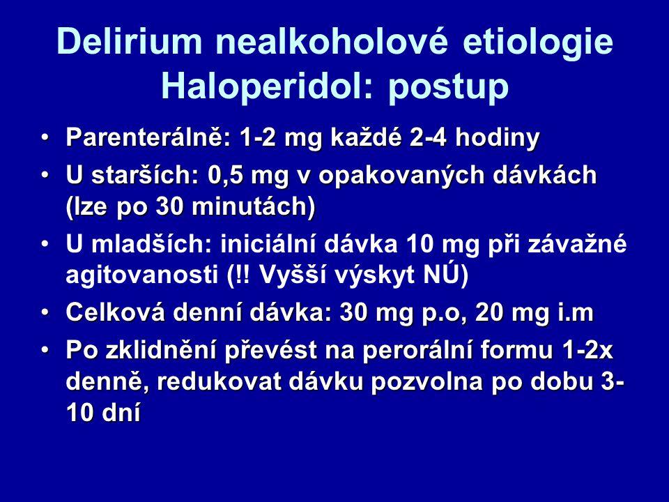 Delirium nealkoholové etiologie Haloperidol: postup Parenterálně: 1-2 mg každé 2-4 hodinyParenterálně: 1-2 mg každé 2-4 hodiny U starších: 0,5 mg v op