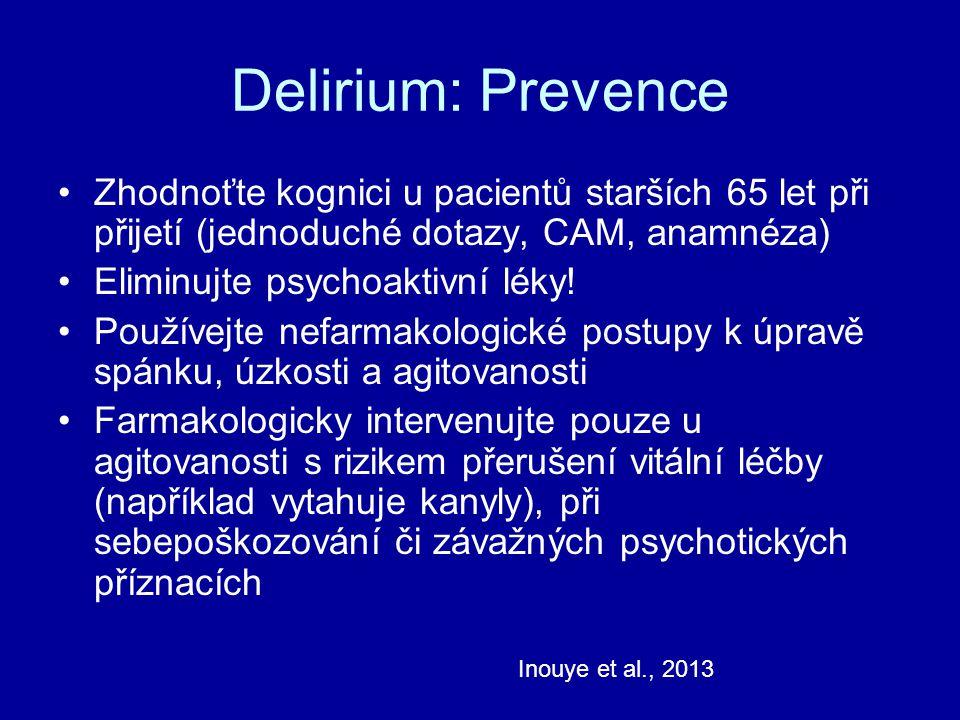 Delirium: Prevence Zhodnoťte kognici u pacientů starších 65 let při přijetí (jednoduché dotazy, CAM, anamnéza) Eliminujte psychoaktivní léky! Používej