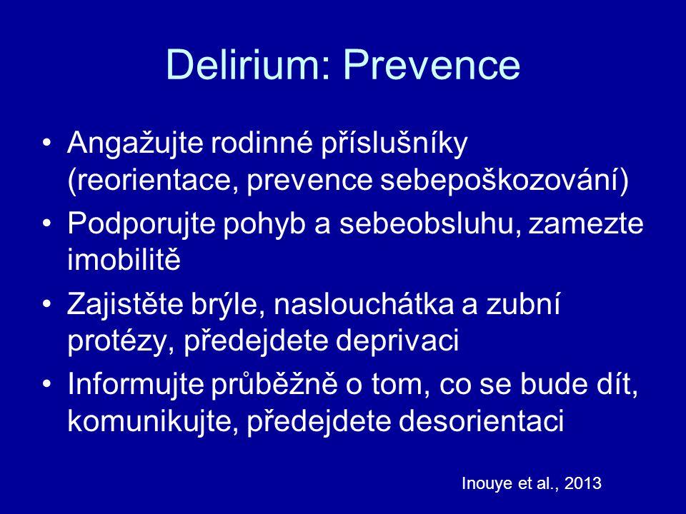 Delirium: Prevence Angažujte rodinné příslušníky (reorientace, prevence sebepoškozování) Podporujte pohyb a sebeobsluhu, zamezte imobilitě Zajistěte b