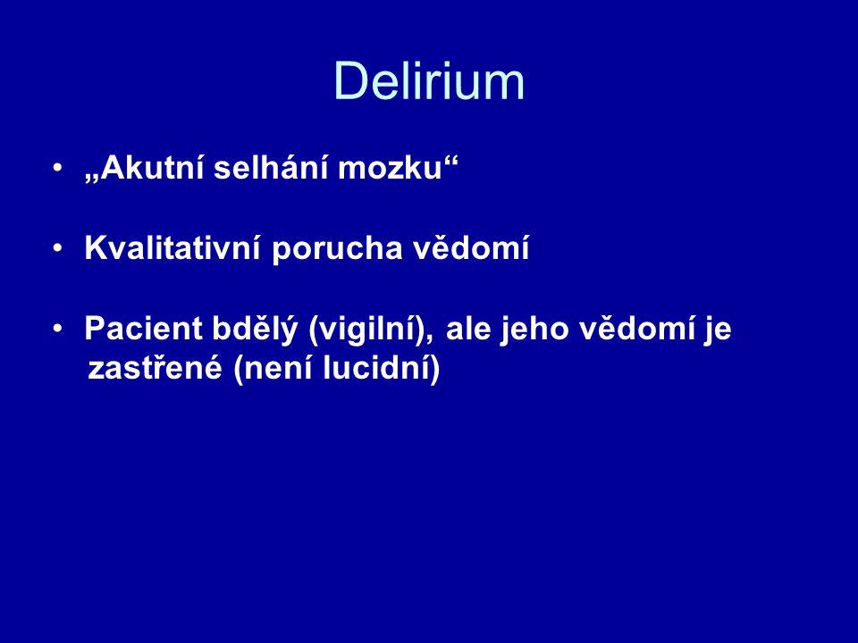 """Delirium """"Akutní selhání mozku"""" Kvalitativní porucha vědomí Pacient bdělý (vigilní), ale jeho vědomí je zastřené (není lucidní)"""