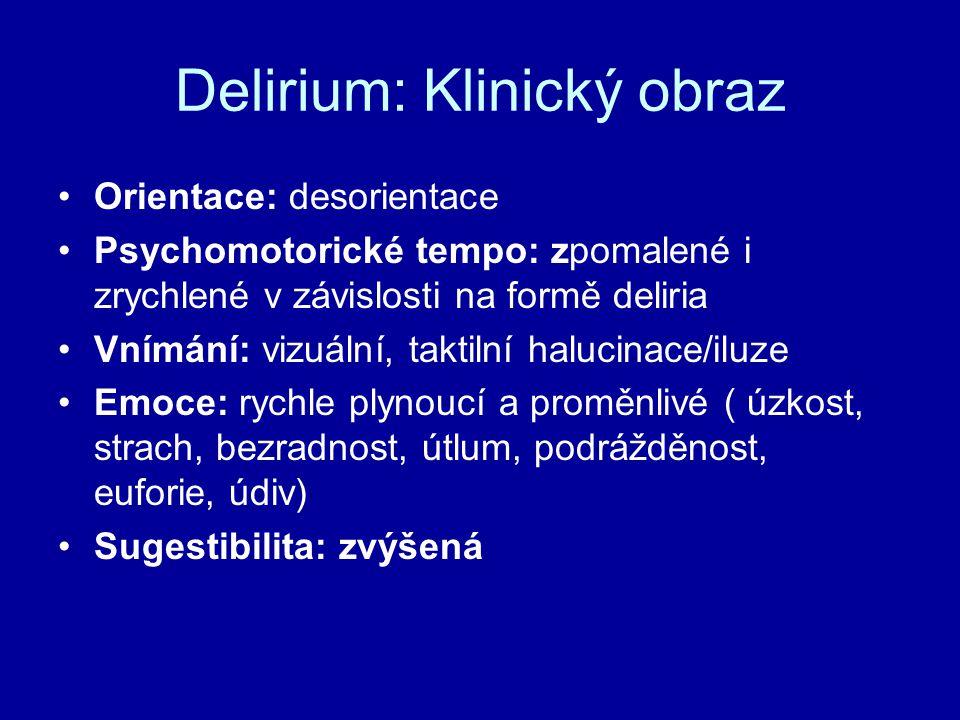 Delirium: Klinický obraz Orientace: desorientace Psychomotorické tempo: zpomalené i zrychlené v závislosti na formě deliria Vnímání: vizuální, taktiln
