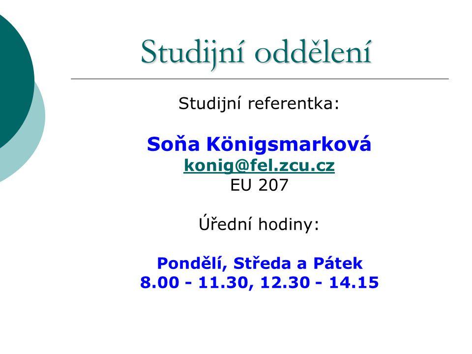 Studijní oddělení Studijní referentka: Soňa Königsmarková konig@fel.zcu.cz EU 207 Úřední hodiny: Pondělí, Středa a Pátek 8.00 - 11.30, 12.30 - 14.15