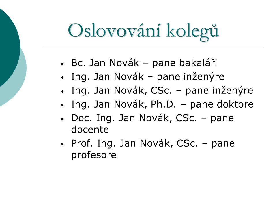 Oslovování kolegů Oslovování kolegů Bc. Jan Novák – pane bakaláři Ing.