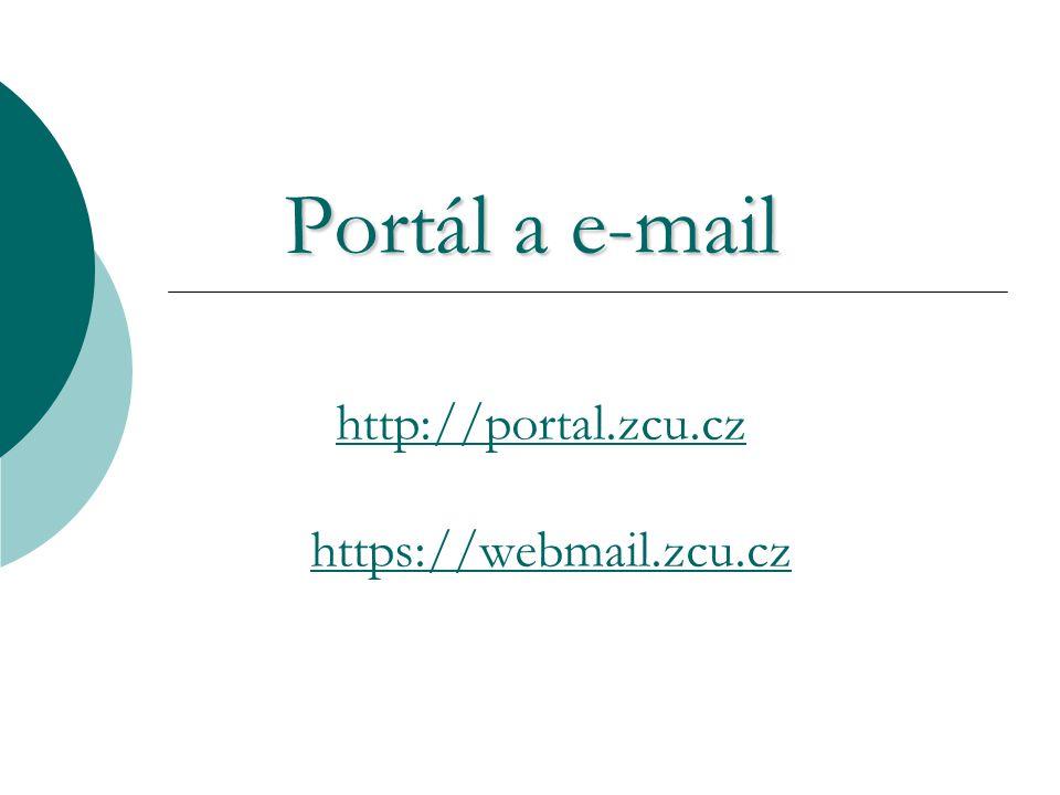 Portál a e-mail http://portal.zcu.cz https://webmail.zcu.cz