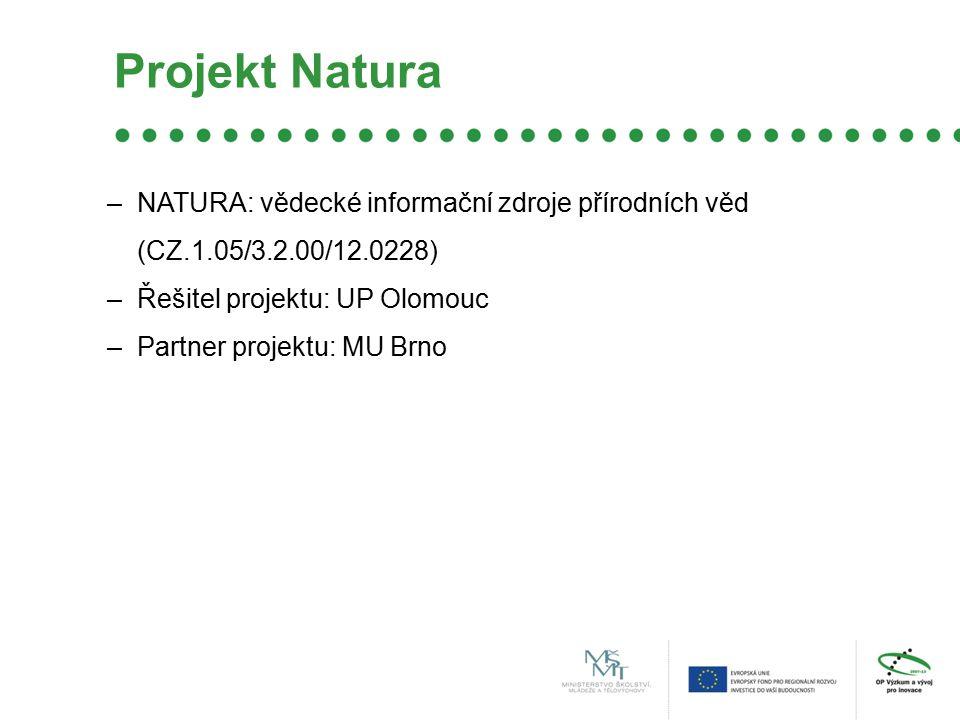 Projekt Natura –NATURA: vědecké informační zdroje přírodních věd (CZ.1.05/3.2.00/12.0228) –Řešitel projektu: UP Olomouc –Partner projektu: MU Brno
