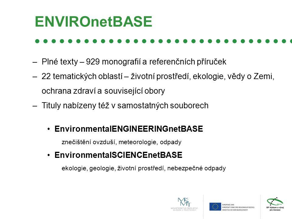 ENVIROnetBASE –Plné texty – 929 monografií a referenčních příruček –22 tematických oblastí – životní prostředí, ekologie, vědy o Zemi, ochrana zdraví