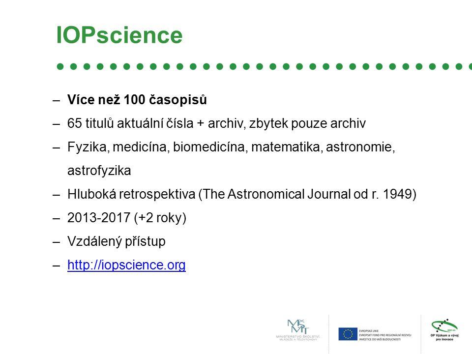 IOPscience –Více než 100 časopisů –65 titulů aktuální čísla + archiv, zbytek pouze archiv –Fyzika, medicína, biomedicína, matematika, astronomie, astrofyzika –Hluboká retrospektiva (The Astronomical Journal od r.