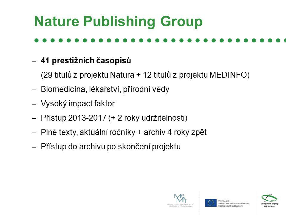 Nature Publishing Group –41 prestižních časopisů (29 titulů z projektu Natura + 12 titulů z projektu MEDINFO) –Biomedicína, lékařství, přírodní vědy –Vysoký impact faktor –Přístup 2013-2017 (+ 2 roky udržitelnosti) –Plné texty, aktuální ročníky + archiv 4 roky zpět –Přístup do archivu po skončení projektu