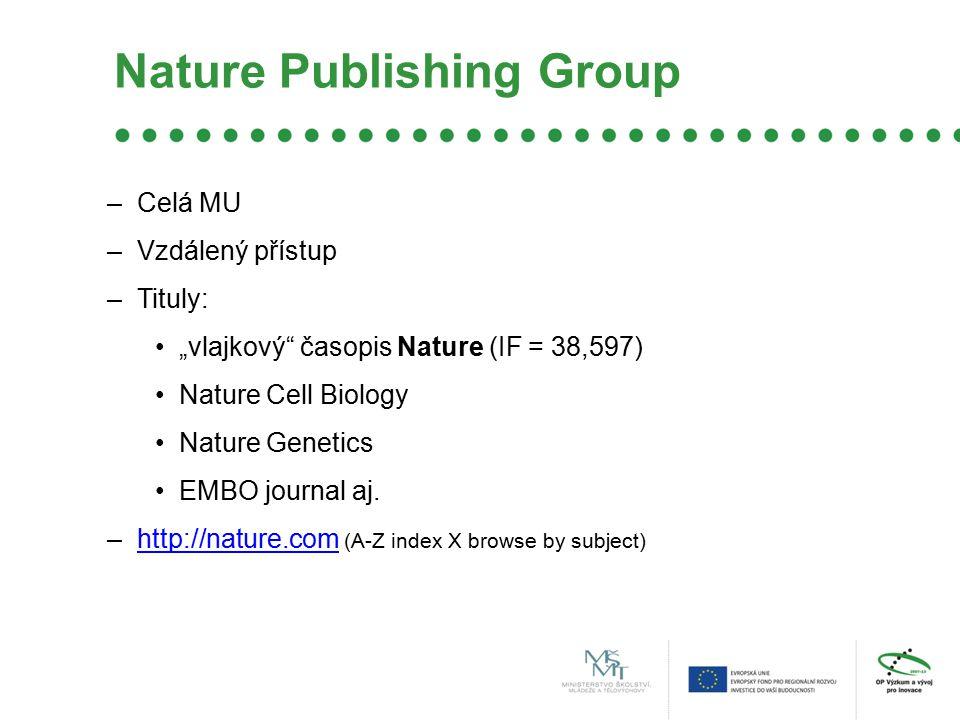 """Nature Publishing Group –Celá MU –Vzdálený přístup –Tituly: """"vlajkový časopis Nature (IF = 38,597) Nature Cell Biology Nature Genetics EMBO journal aj."""