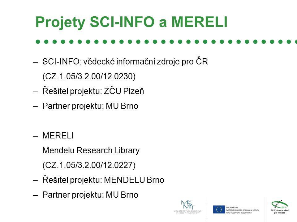 Projety SCI-INFO a MERELI –SCI-INFO: vědecké informační zdroje pro ČR (CZ.1.05/3.2.00/12.0230) –Řešitel projektu: ZČU Plzeň –Partner projektu: MU Brno –MERELI Mendelu Research Library (CZ.1.05/3.2.00/12.0227) –Řešitel projektu: MENDELU Brno –Partner projektu: MU Brno