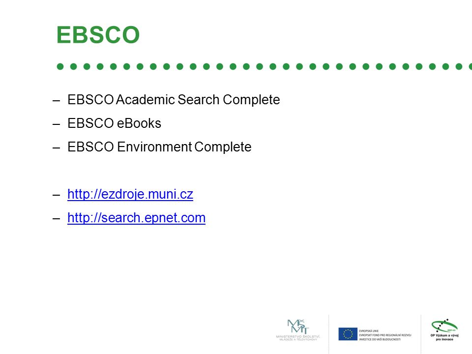 EBSCO –EBSCO Academic Search Complete –EBSCO eBooks –EBSCO Environment Complete –http://ezdroje.muni.czhttp://ezdroje.muni.cz –http://search.epnet.comhttp://search.epnet.com