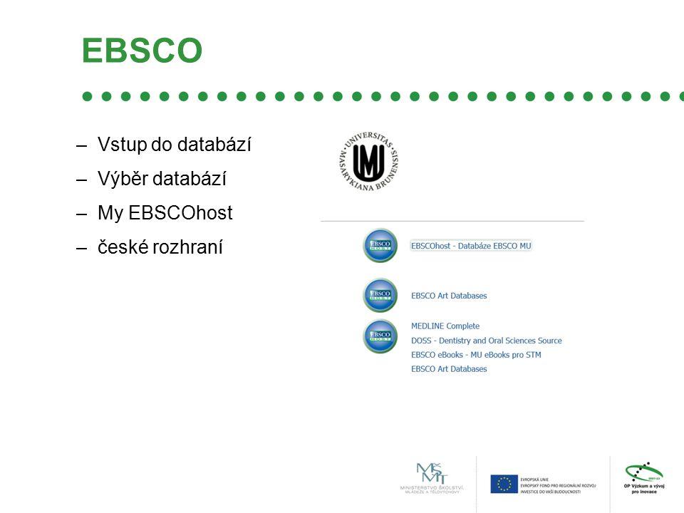 EBSCO –Vstup do databází –Výběr databází –My EBSCOhost –české rozhraní