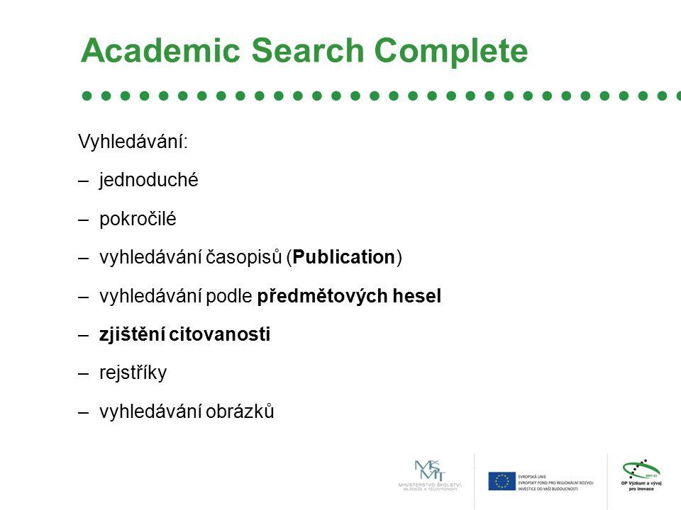 Academic Search Complete Vyhledávání: –jednoduché –pokročilé –vyhledávání časopisů (Publication) –vyhledávání podle předmětových hesel –zjištění citovanosti –rejstříky –vyhledávání obrázků