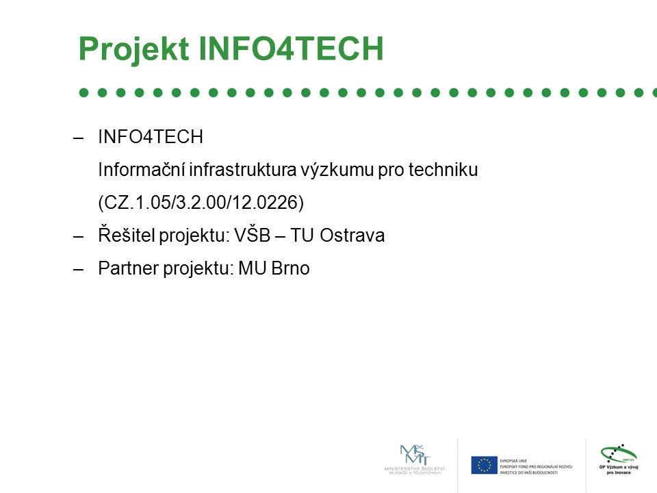 Projekt INFO4TECH –INFO4TECH Informační infrastruktura výzkumu pro techniku (CZ.1.05/3.2.00/12.0226) –Řešitel projektu: VŠB – TU Ostrava –Partner projektu: MU Brno
