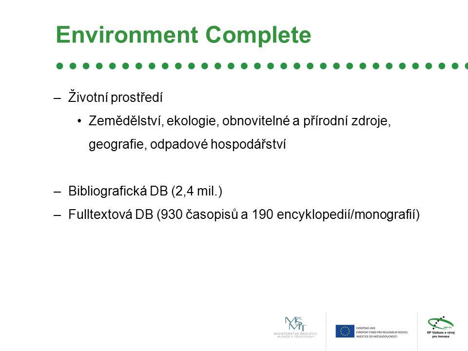 Environment Complete –Životní prostředí Zemědělství, ekologie, obnovitelné a přírodní zdroje, geografie, odpadové hospodářství –Bibliografická DB (2,4 mil.) –Fulltextová DB (930 časopisů a 190 encyklopedií/monografií)