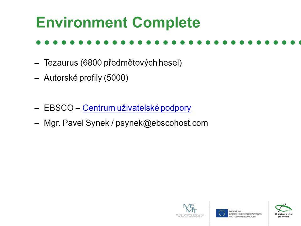 Environment Complete –Tezaurus (6800 předmětových hesel) –Autorské profily (5000) –EBSCO – Centrum uživatelské podporyCentrum uživatelské podpory –Mgr.