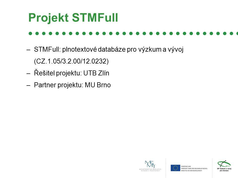 Projekt STMFull –STMFull: plnotextové databáze pro výzkum a vývoj (CZ.1.05/3.2.00/12.0232) –Řešitel projektu: UTB Zlín –Partner projektu: MU Brno