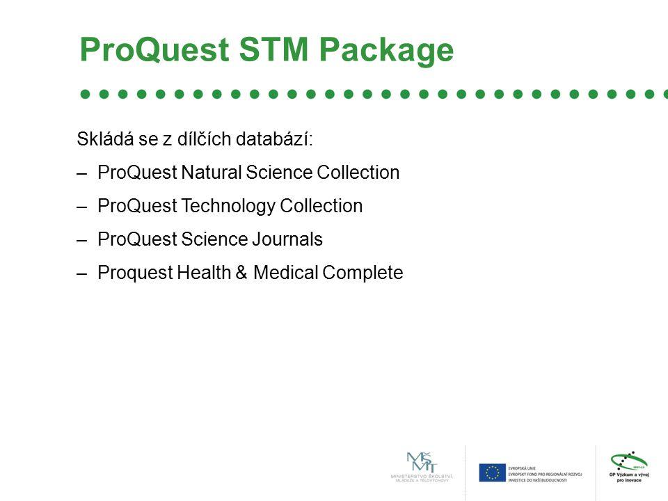ProQuest STM Package Skládá se z dílčích databází: –ProQuest Natural Science Collection –ProQuest Technology Collection –ProQuest Science Journals –Proquest Health & Medical Complete