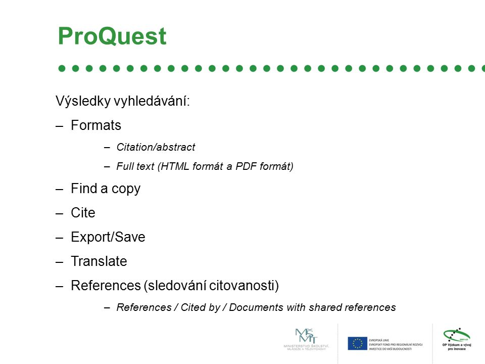 ProQuest Výsledky vyhledávání: –Formats –Citation/abstract –Full text (HTML formát a PDF formát) –Find a copy –Cite –Export/Save –Translate –References (sledování citovanosti) –References / Cited by / Documents with shared references