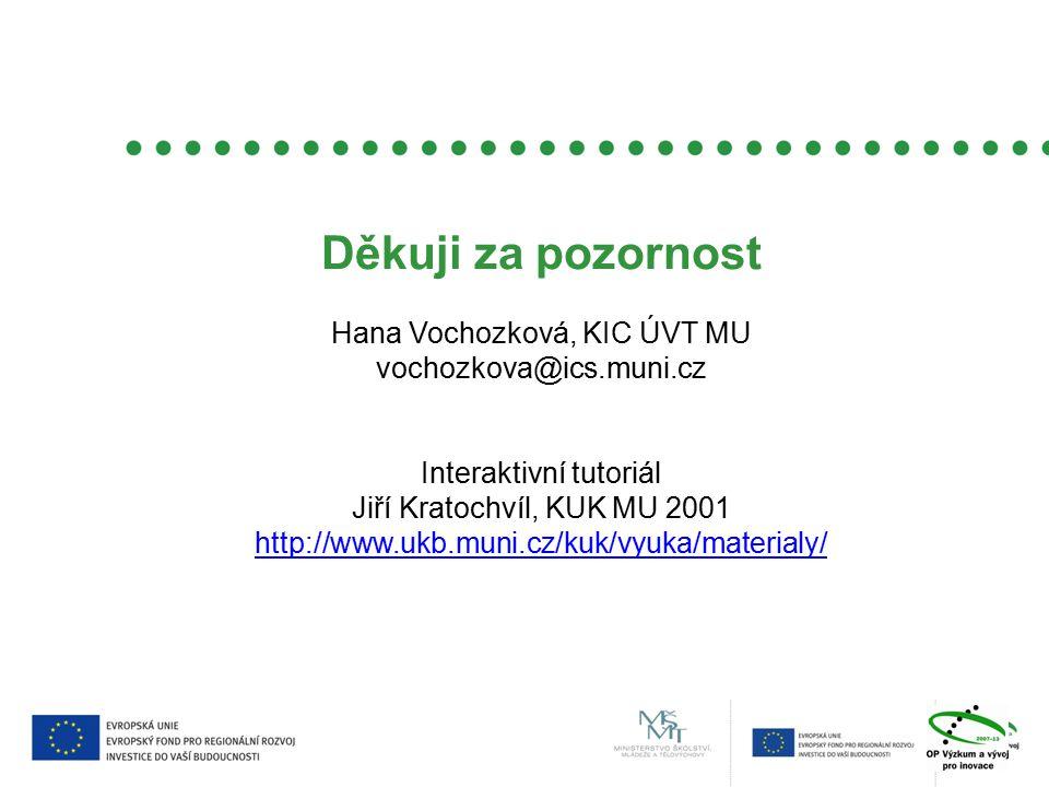 Děkuji za pozornost Hana Vochozková, KIC ÚVT MU vochozkova@ics.muni.cz Interaktivní tutoriál Jiří Kratochvíl, KUK MU 2001 http://www.ukb.muni.cz/kuk/vyuka/materialy/ http://www.ukb.muni.cz/kuk/vyuka/materialy/