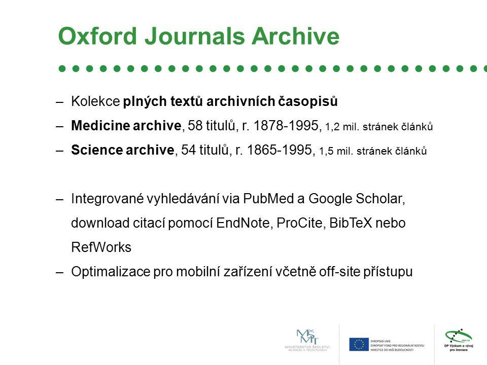 Oxford Journals Archive –Kolekce plných textů archivních časopisů –Medicine archive, 58 titulů, r. 1878-1995, 1,2 mil. stránek článků –Science archive