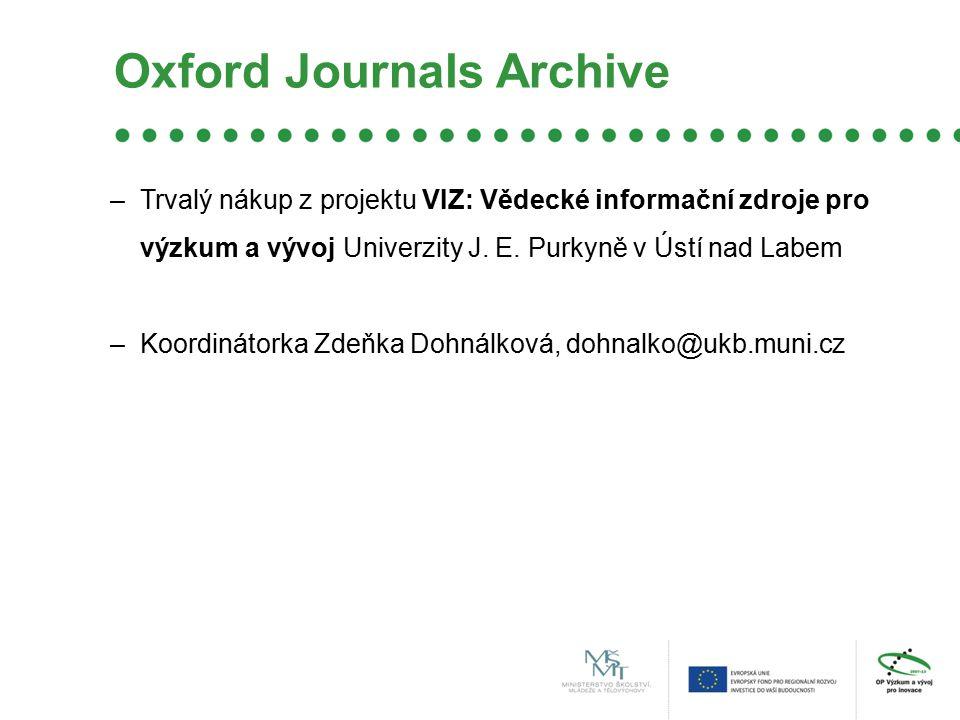 Oxford Journals Archive –Trvalý nákup z projektu VIZ: Vědecké informační zdroje pro výzkum a vývoj Univerzity J. E. Purkyně v Ústí nad Labem –Koordiná