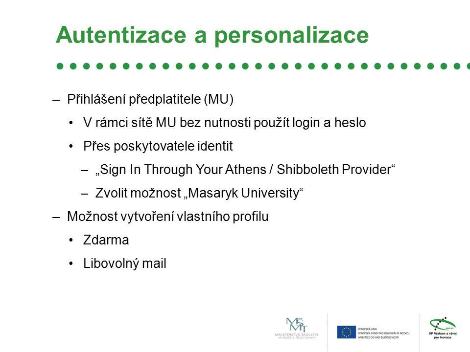 """Autentizace a personalizace –Přihlášení předplatitele (MU) V rámci sítě MU bez nutnosti použít login a heslo Přes poskytovatele identit –""""Sign In Thro"""