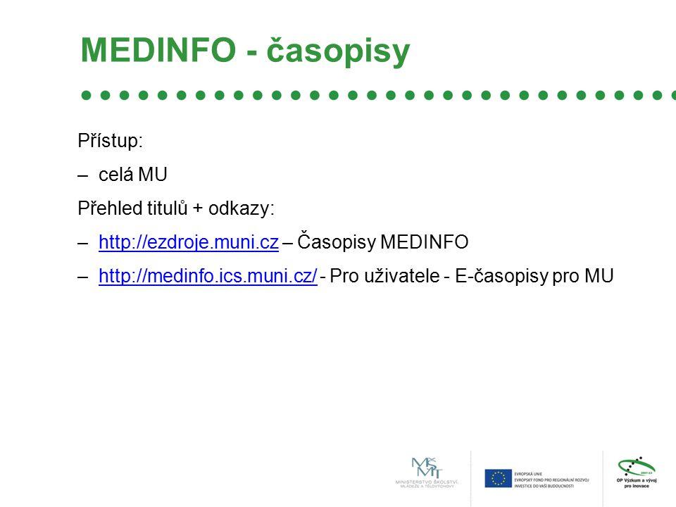 MEDINFO - časopisy Přístup: –celá MU Přehled titulů + odkazy: –http://ezdroje.muni.cz – Časopisy MEDINFOhttp://ezdroje.muni.cz –http://medinfo.ics.muni.cz/ - Pro uživatele - E-časopisy pro MUhttp://medinfo.ics.muni.cz/