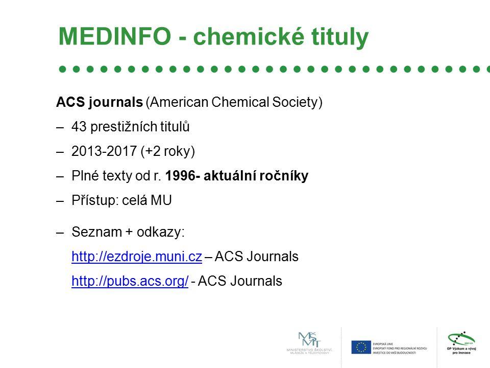 MEDINFO - chemické tituly ACS journals (American Chemical Society) –43 prestižních titulů –2013-2017 (+2 roky) –Plné texty od r. 1996- aktuální ročník