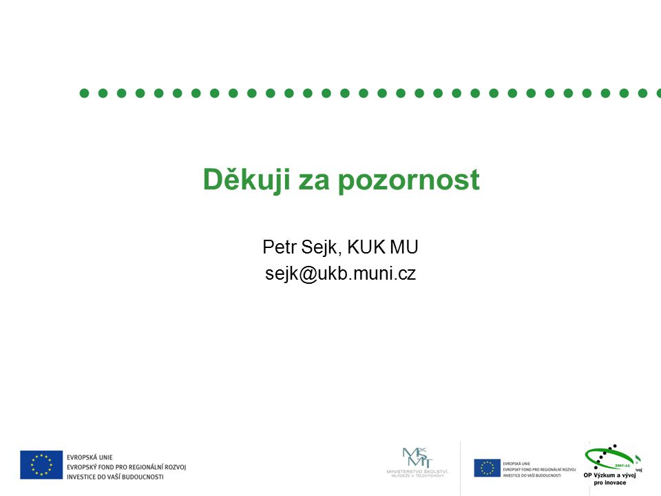 Děkuji za pozornost Petr Sejk, KUK MU sejk@ukb.muni.cz