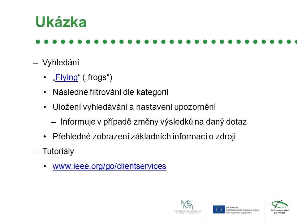 """Ukázka –Vyhledání """"Flying (""""frogs )Flying Následné filtrování dle kategorií Uložení vyhledávání a nastavení upozornění –Informuje v případě změny výsledků na daný dotaz Přehledné zobrazení základních informací o zdroji –Tutoriály www.ieee.org/go/clientservices"""