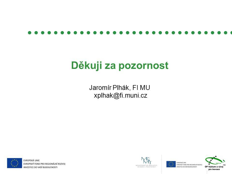 Děkuji za pozornost Jaromír Plhák, FI MU xplhak@fi.muni.cz