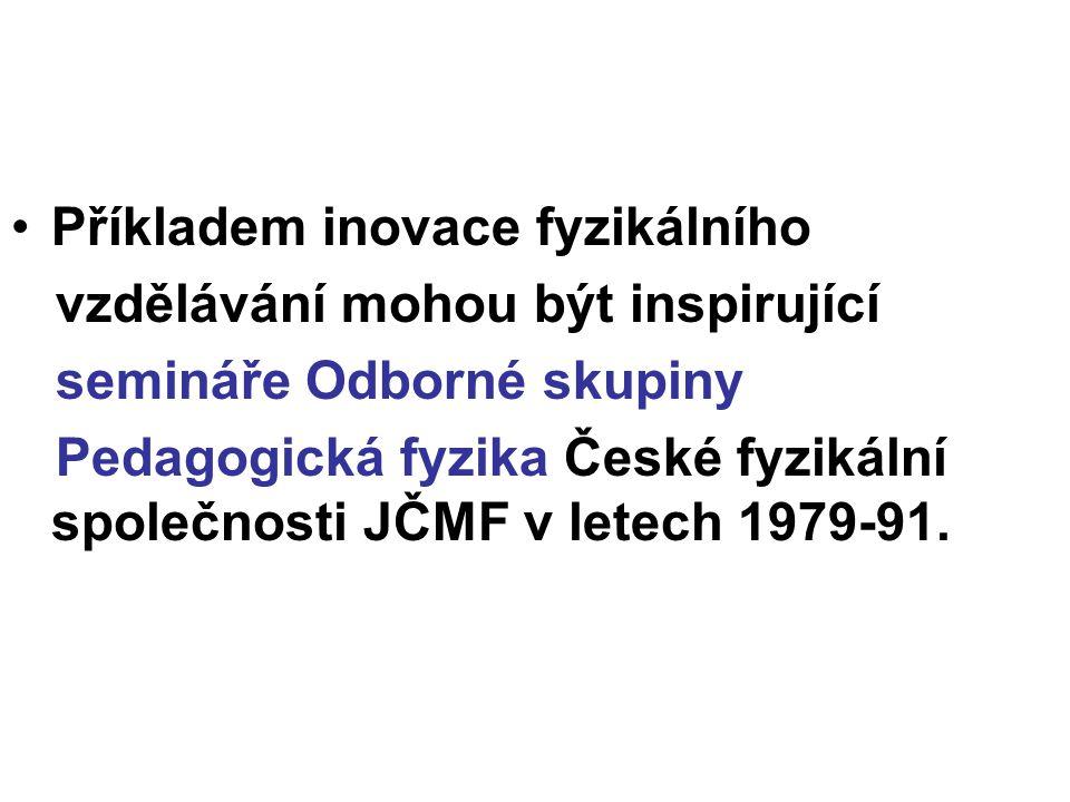 Příkladem inovace fyzikálního vzdělávání mohou být inspirující semináře Odborné skupiny Pedagogická fyzika České fyzikální společnosti JČMF v letech 1979-91.