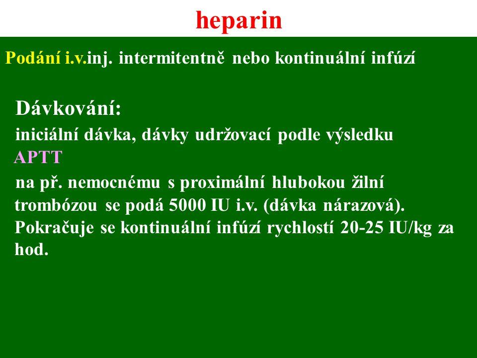 Podání i.v.inj. intermitentně nebo kontinuální infúzí Dávkování: iniciální dávka, dávky udržovací podle výsledku APTT na př. nemocnému s proximální hl