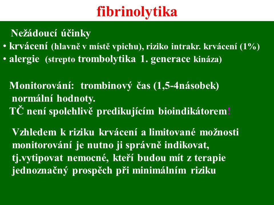 fibrinolytika Nežádoucí účinky krvácení (hlavně v místě vpichu), riziko intrakr. krvácení (1%) alergie (strepto trombolytika 1. generace kináza) Monit