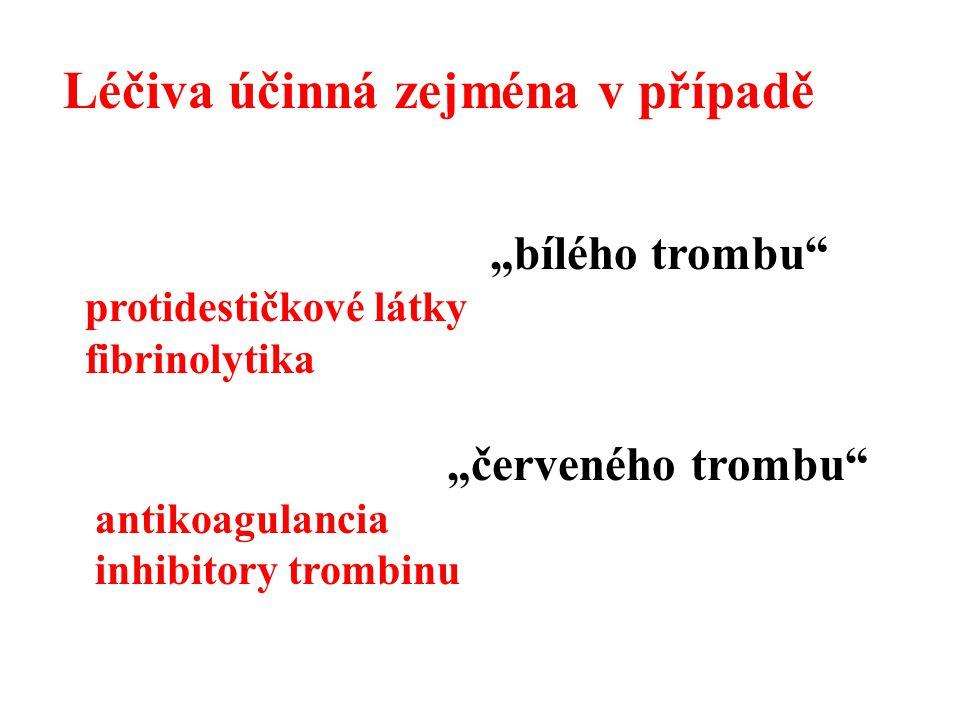"""Léčiva účinná zejména v případě """"bílého trombu"""" protidestičkové látky fibrinolytika """"červeného trombu"""" antikoagulancia inhibitory trombinu"""