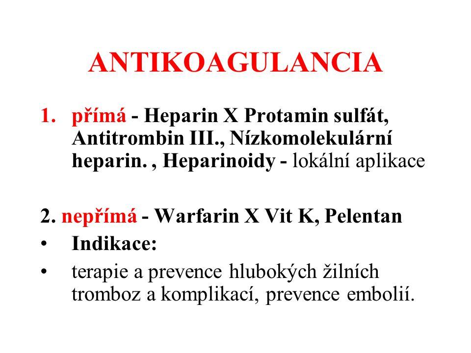 ANTIKOAGULANCIA 1.přímá - Heparin X Protamin sulfát, Antitrombin III., Nízkomolekulární heparin., Heparinoidy - lokální aplikace 2. nepřímá - Warfarin