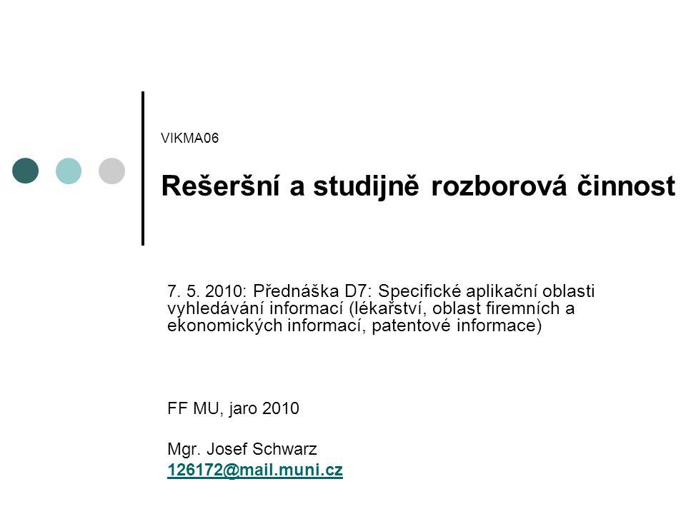 VIKMA06 Rešeršní a studijně rozborová činnost 7. 5. 2010: Přednáška D7: Specifické aplikační oblasti vyhledávání informací (lékařství, oblast firemníc