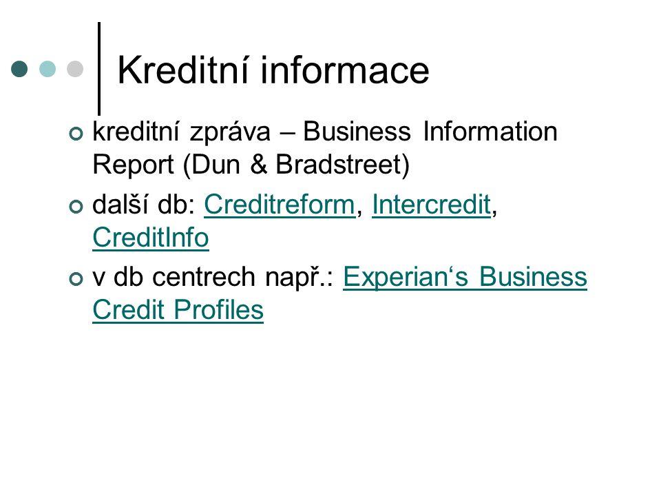 Kreditní informace kreditní zpráva – Business Information Report (Dun & Bradstreet) další db: Creditreform, Intercredit, CreditInfoCreditreformIntercr