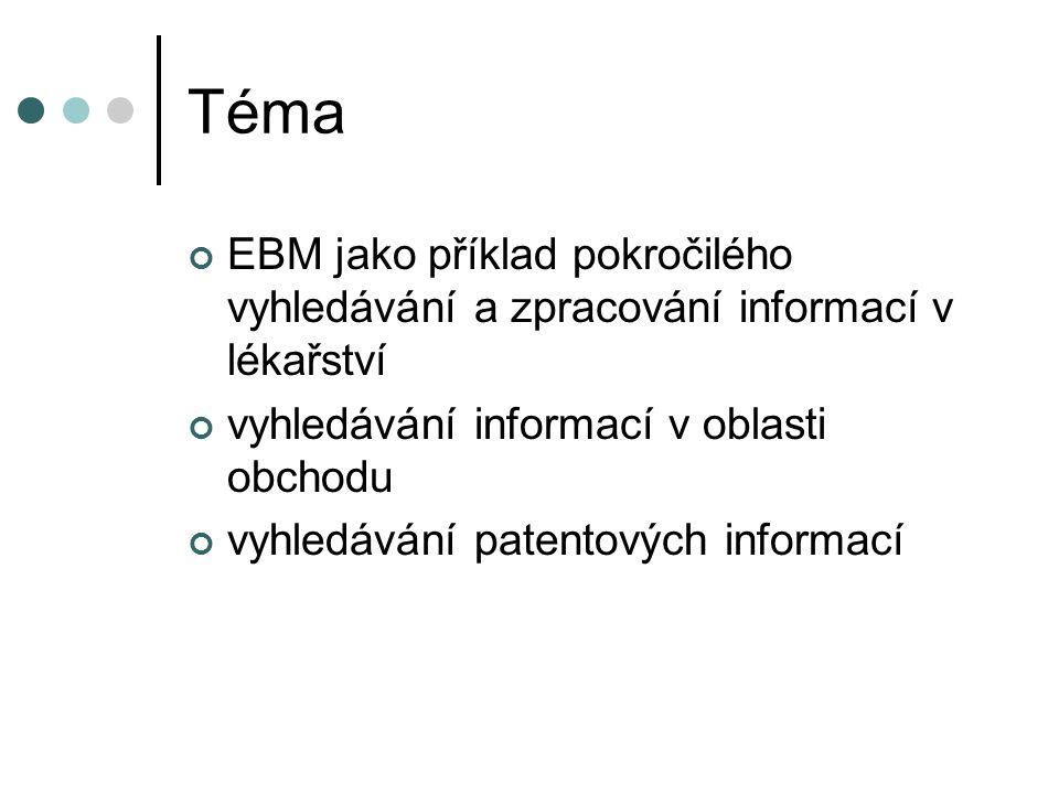 Téma EBM jako příklad pokročilého vyhledávání a zpracování informací v lékařství vyhledávání informací v oblasti obchodu vyhledávání patentových infor