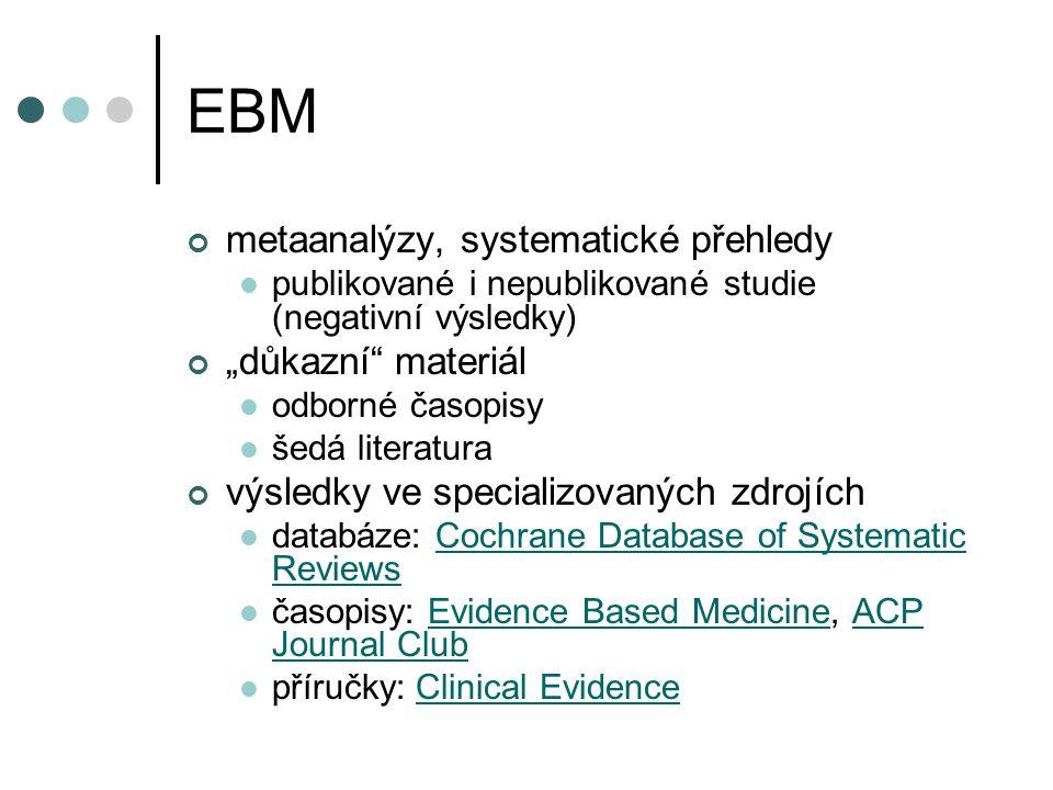 EBM vytváření přehledů formulování problému vyhledání a výběr studií hodnocení kvality studií sběr dat, analýza a prezentace výsledků interpretace výsledků aktualizace přehledu na základě nových údajů
