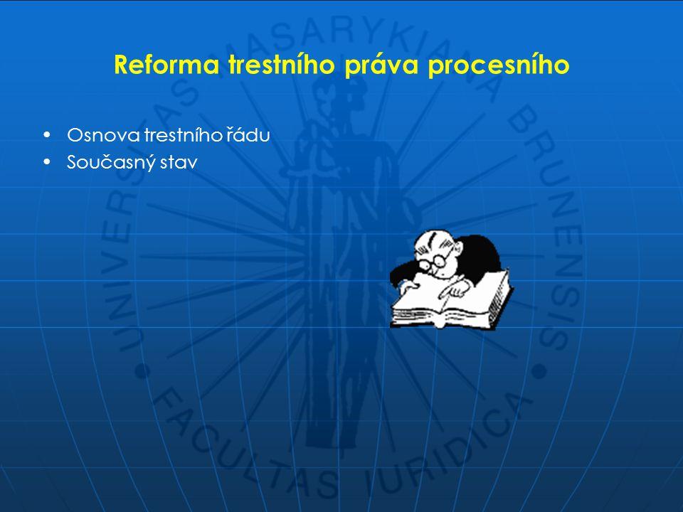 Reforma trestního práva procesního Osnova trestního řádu Současný stav