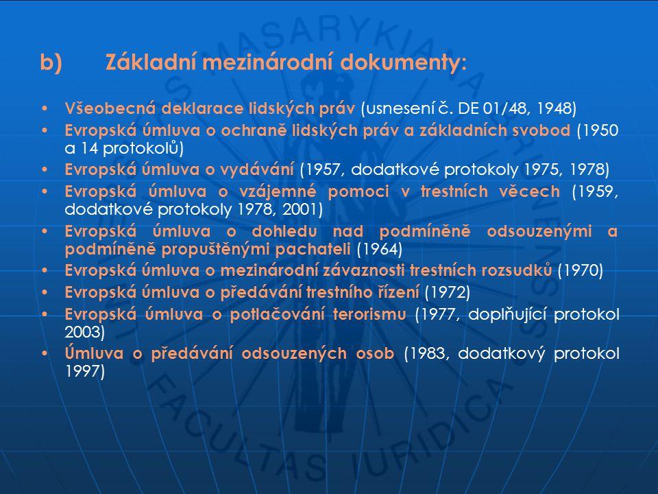 b) Základní mezinárodní dokumenty: Všeobecná deklarace lidských práv (usnesení č. DE 01/48, 1948) Evropská úmluva o ochraně lidských práv a základních