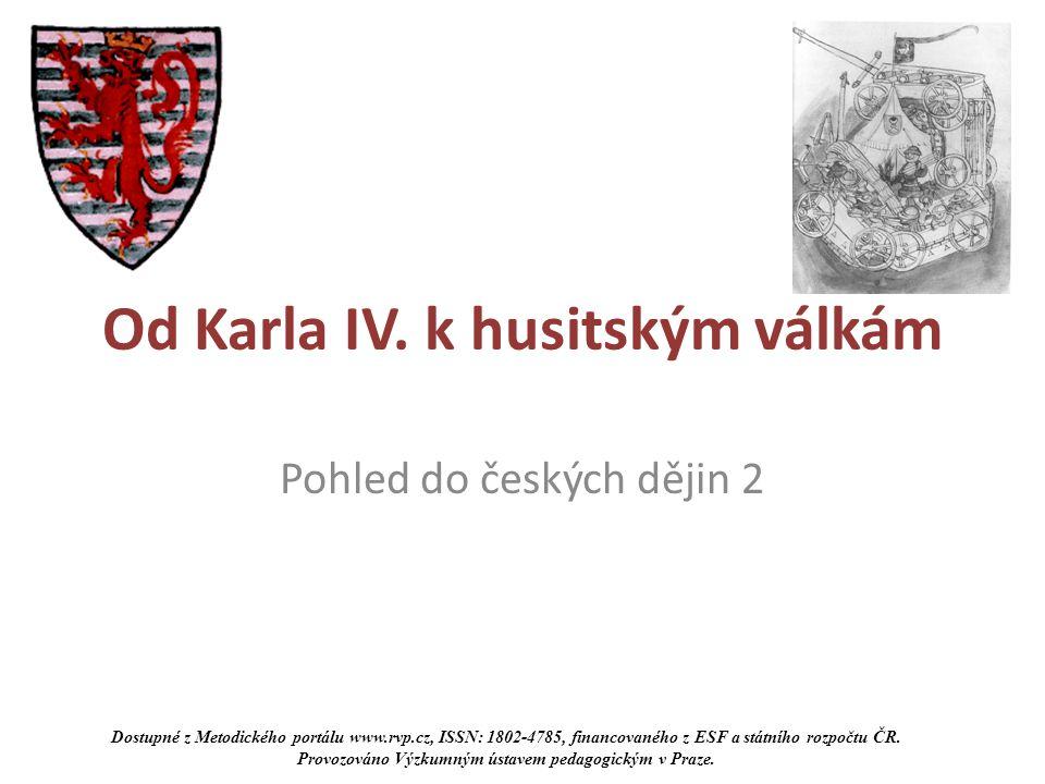 Od Karla IV. k husitským válkám Pohled do českých dějin 2 Dostupné z Metodického portálu www.rvp.cz, ISSN: 1802-4785, financovaného z ESF a státního r