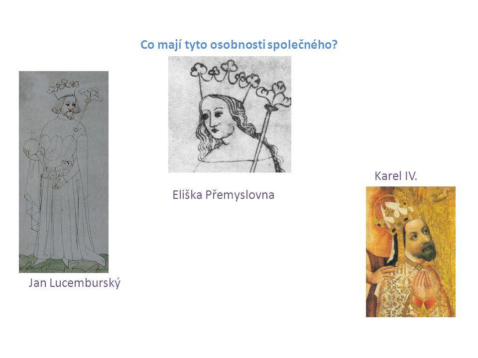 Co mají tyto osobnosti společného? Karel IV. Eliška Přemyslovna Jan Lucemburský