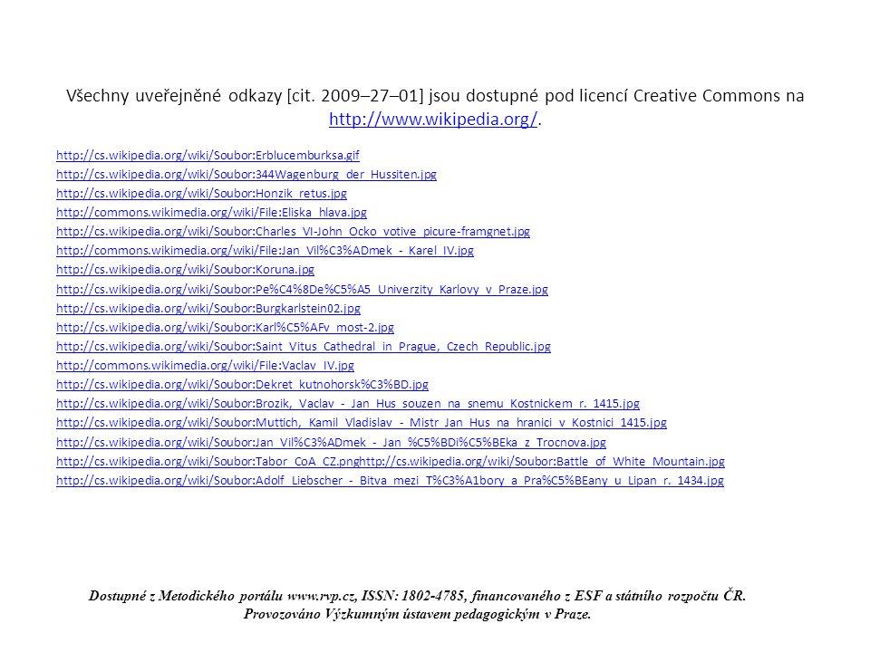 Všechny uveřejněné odkazy [cit. 2009–27–01] jsou dostupné pod licencí Creative Commons na http://www.wikipedia.org/. http://www.wikipedia.org/ http://