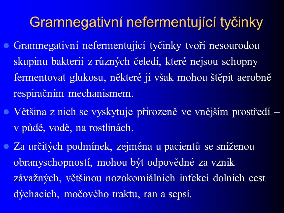 Gramnegativní nefermentující tyčinky Gramnegativní nefermentující tyčinky tvoří nesourodou skupinu bakterií z různých čeledí, které nejsou schopny fer