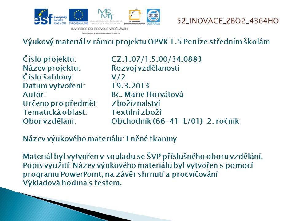52_INOVACE_ZBO2_4364HO Výukový materiál v rámci projektu OPVK 1.5 Peníze středním školám Číslo projektu:CZ.1.07/1.5.00/34.0883 Název projektu:Rozvoj v