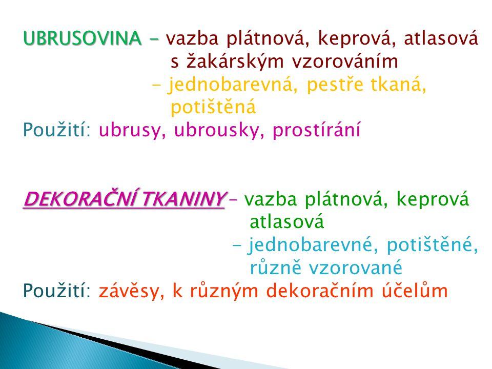UBRUSOVINA - UBRUSOVINA - vazba plátnová, keprová, atlasová s žakárským vzorováním - jednobarevná, pestře tkaná, potištěná Použití: ubrusy, ubrousky,