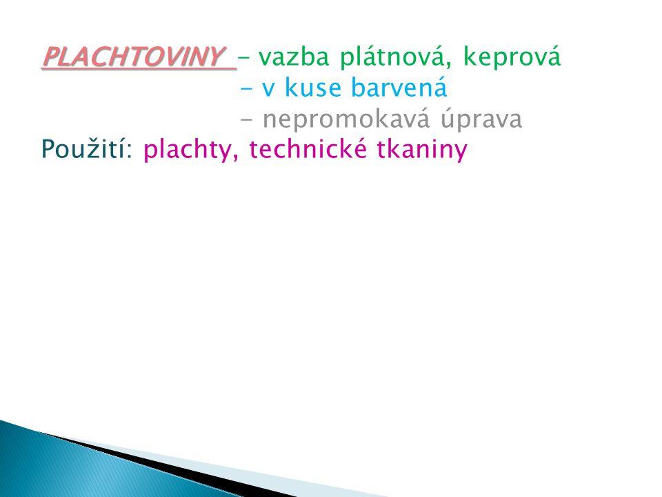 PLACHTOVINY PLACHTOVINY - vazba plátnová, keprová - v kuse barvená - nepromokavá úprava Použití: plachty, technické tkaniny
